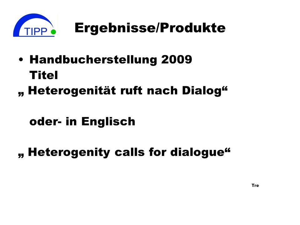 Ergebnisse/Produkte Handbucherstellung 2009 Titel Heterogenität ruft nach Dialog oder- in Englisch Heterogenity calls for dialogue Tre