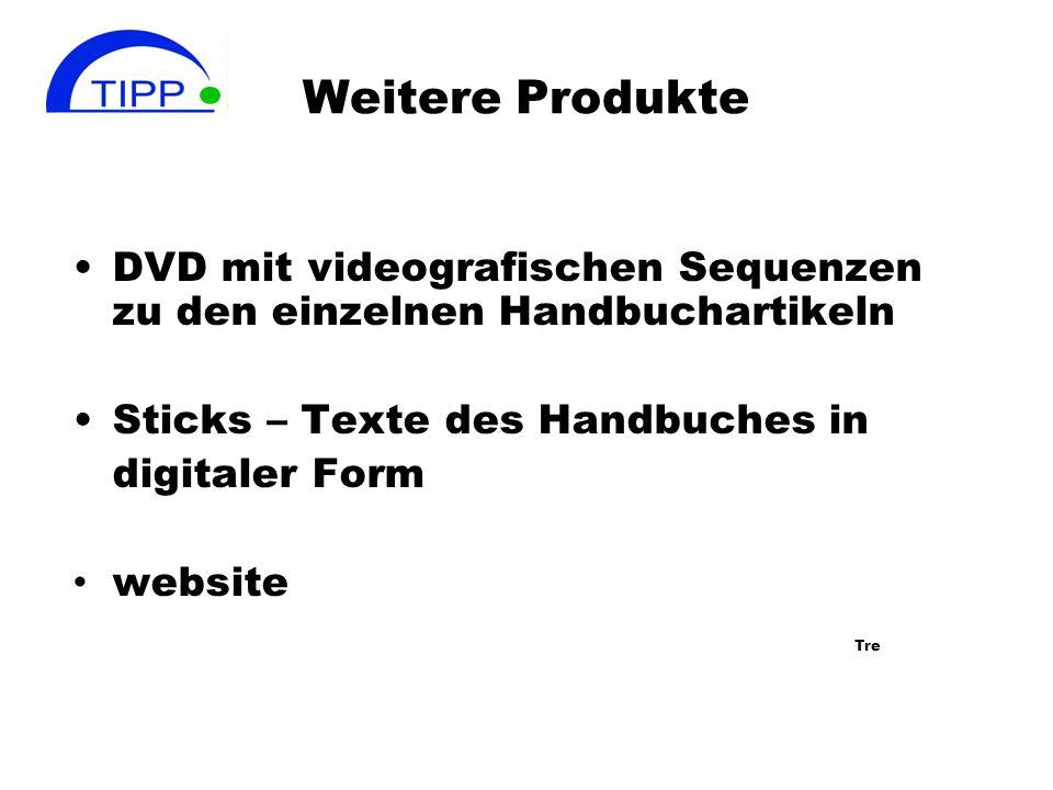 Weitere Produkte DVD mit videografischen Sequenzen zu den einzelnen Handbuchartikeln Sticks – Texte des Handbuches in digitaler Form website Tre