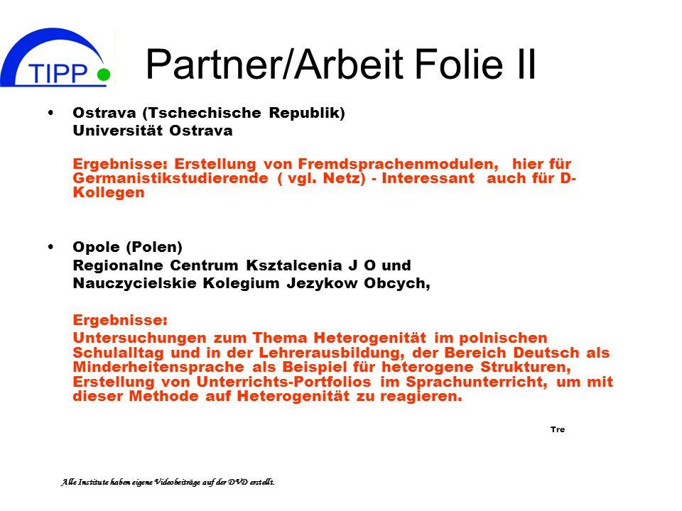 Partner/Arbeit Folie II Ostrava (Tschechische Republik) Universität Ostrava Ergebnisse: Erstellung von Fremdsprachenmodulen, hier für Germanistikstudierende ( vgl.