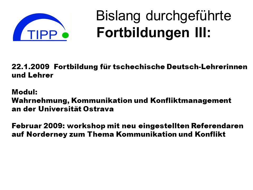 Bislang durchgeführte Fortbildungen III: 22.1.2009 Fortbildung für tschechische Deutsch-Lehrerinnen und Lehrer Modul: Wahrnehmung, Kommunikation und K