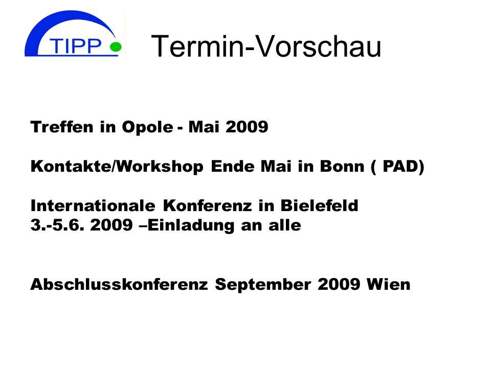 Termin-Vorschau Treffen in Opole- Mai 2009 Kontakte/Workshop Ende Mai in Bonn ( PAD) Internationale Konferenz in Bielefeld 3.-5.6. 2009 –Einladung an