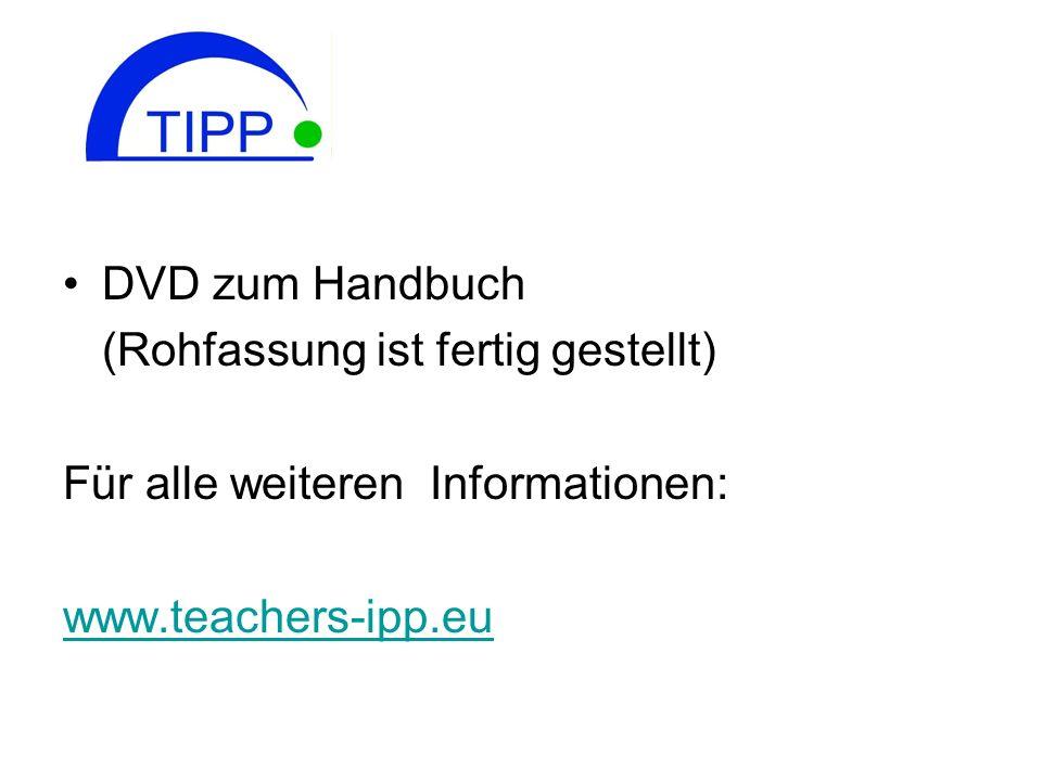 DVD zum Handbuch (Rohfassung ist fertig gestellt) Für alle weiteren Informationen: www.teachers-ipp.eu