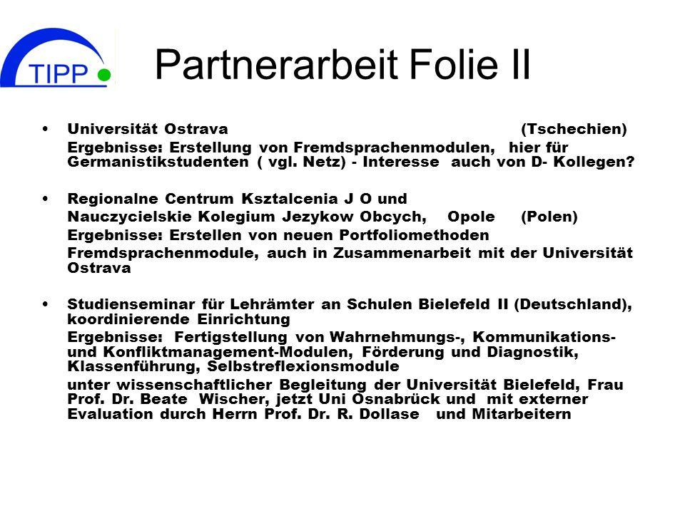 Partnerarbeit Folie II Universität Ostrava (Tschechien) Ergebnisse: Erstellung von Fremdsprachenmodulen, hier für Germanistikstudenten ( vgl. Netz) -