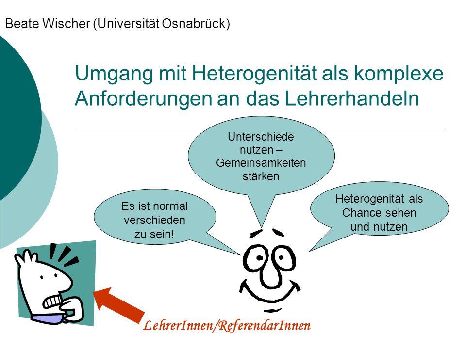 Umgang mit Heterogenität als komplexe Anforderungen an das Lehrerhandeln Beate Wischer (Universität Osnabrück) Unterschiede nutzen – Gemeinsamkeiten s