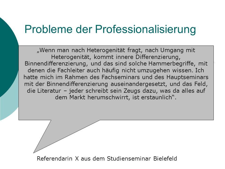 Probleme der Professionalisierung Wenn man nach Heterogenität fragt, nach Umgang mit Heterogenität, kommt innere Differenzierung, Binnendifferenzierun