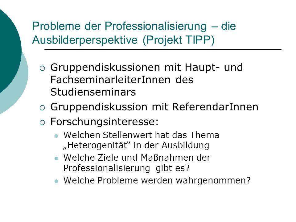 Probleme der Professionalisierung – die Ausbilderperspektive (Projekt TIPP) Gruppendiskussionen mit Haupt- und FachseminarleiterInnen des Studiensemin