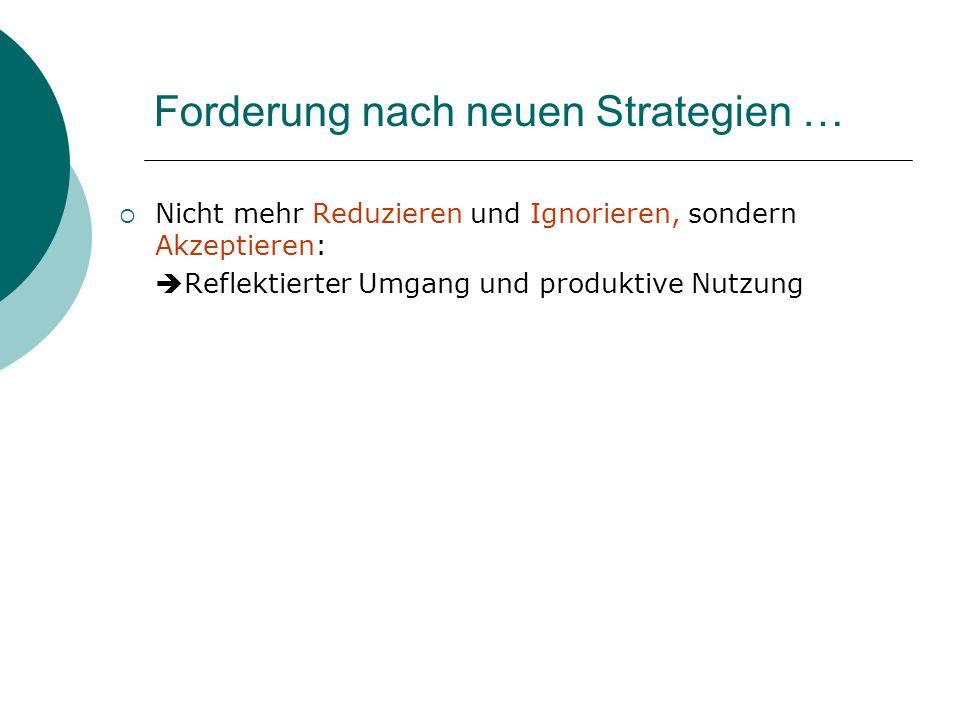 Forderung nach neuen Strategien … Nicht mehr Reduzieren und Ignorieren, sondern Akzeptieren: Reflektierter Umgang und produktive Nutzung