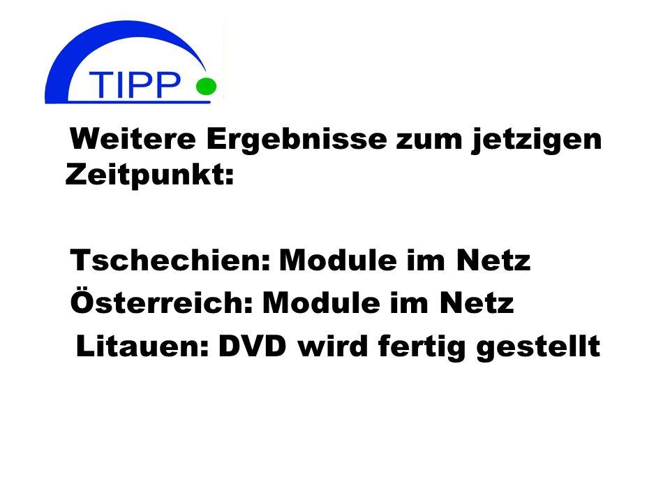 Weitere Ergebnisse zum jetzigen Zeitpunkt: Tschechien: Module im Netz Österreich: Module im Netz Litauen: DVD wird fertig gestellt
