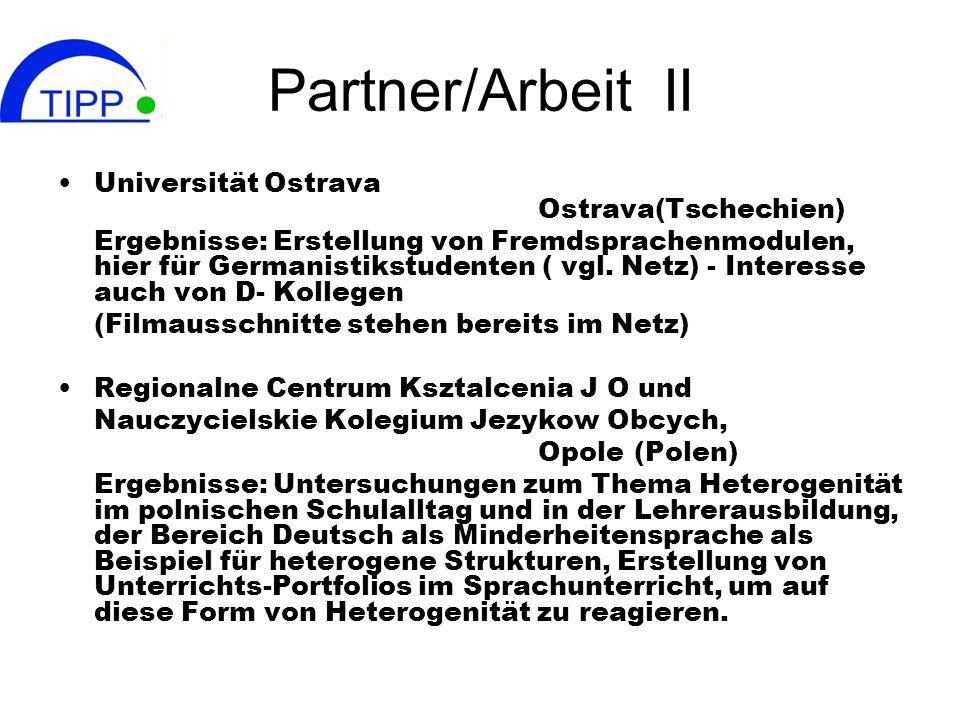 Partner/Arbeit II Universität Ostrava Ostrava(Tschechien) Ergebnisse: Erstellung von Fremdsprachenmodulen, hier für Germanistikstudenten ( vgl. Netz)