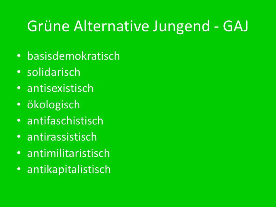 Grüne Alternative Jungend - GAJ basisdemokratisch solidarisch antisexistisch ökologisch antifaschistisch antirassistisch antimilitaristisch antikapita