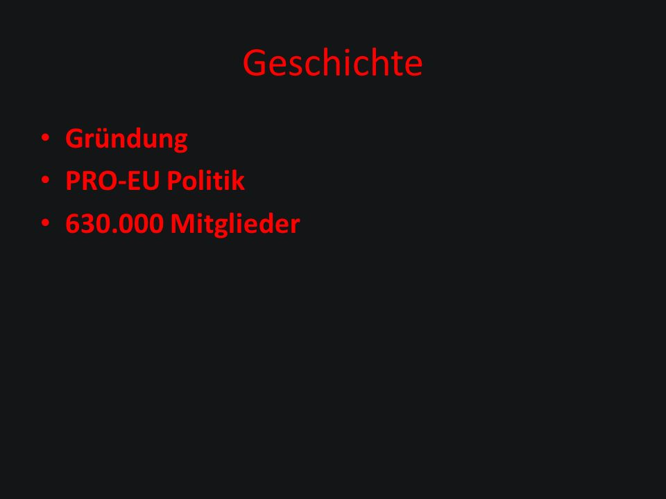 Geschichte Gründung PRO-EU Politik 630.000 Mitglieder
