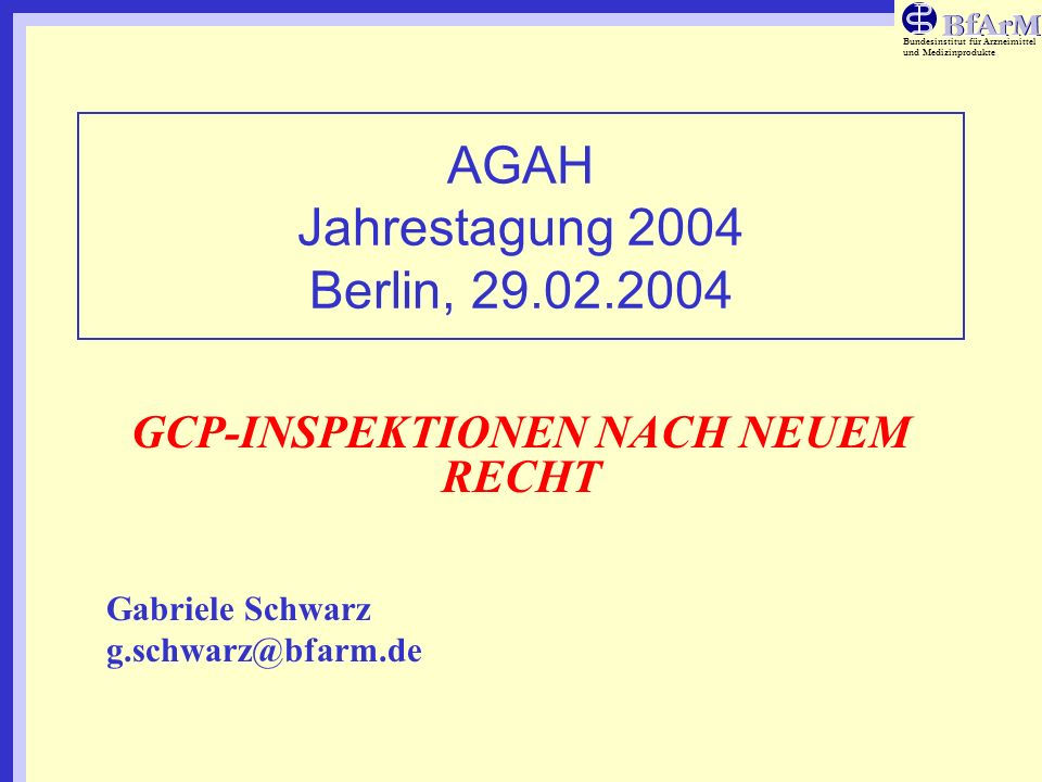 Bundesinstitut für Arzneimittel und Medizinprodukte AGAH Jahrestagung 2004 Berlin, 29.02.2004 GCP-INSPEKTIONEN NACH NEUEM RECHT Gabriele Schwarz g.sch