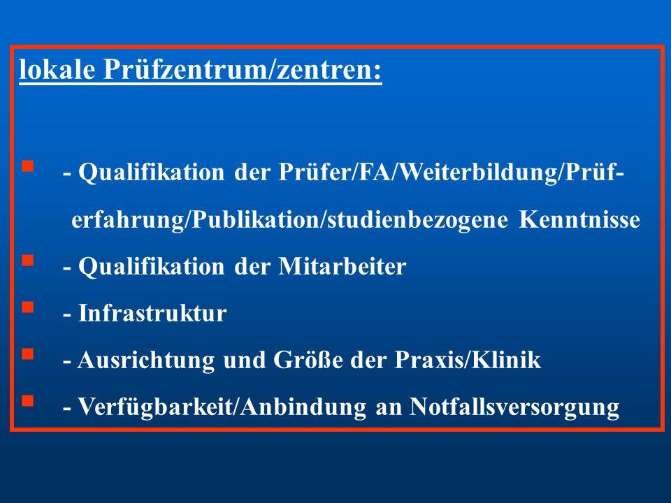 lokale Prüfzentrum/zentren: - Qualifikation der Prüfer/FA/Weiterbildung/Prüf- erfahrung/Publikation/studienbezogene Kenntnisse - Qualifikation der Mit