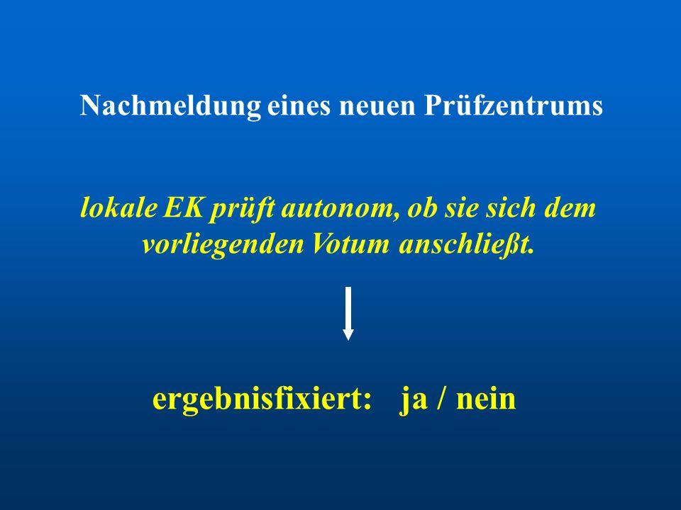 Nachmeldung eines neuen Prüfzentrums lokale EK prüft autonom, ob sie sich dem vorliegenden Votum anschließt. ergebnisfixiert: ja / nein