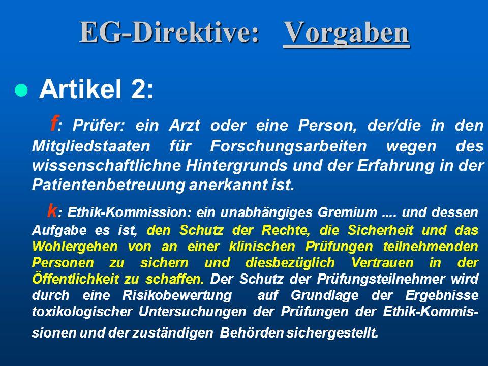 EG-Direktive: Vorgaben Artikel 2: f : Prüfer: ein Arzt oder eine Person, der/die in den Mitgliedstaaten für Forschungsarbeiten wegen des wissenschaftl