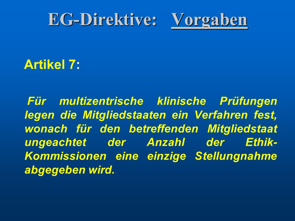 EG-Direktive: Vorgaben Artikel 7: Entstehungsgeschichte (1997, ursprünglicher Artikel 5): (2): Member states may, in addition, provide for an opinion of the ethics committee for each site on the facilities and capabilities of that site in relation to the proposed clinical trial.