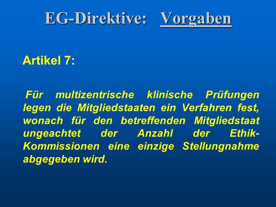 EG-Direktive: Vorgaben Artikel 7: Für multizentrische klinische Prüfungen legen die Mitgliedstaaten ein Verfahren fest, wonach für den betreffenden Mi