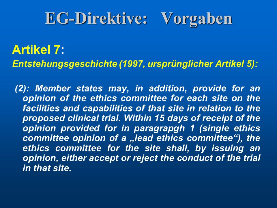 EG-Direktive: Vorgaben Artikel 7: Entstehungsgeschichte (1997, ursprünglicher Artikel 5): (2): Member states may, in addition, provide for an opinion