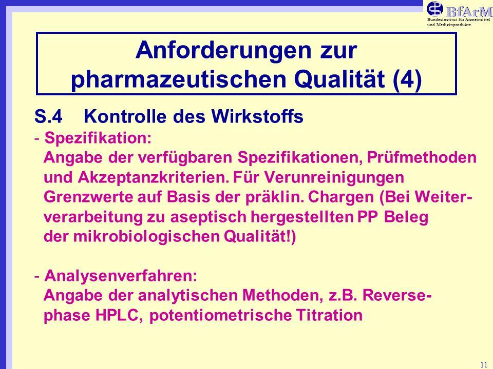 Bundesinstitut für Arzneimittel und Medizinprodukte 11 Anforderungen zur pharmazeutischen Qualität (4) S.4Kontrolle des Wirkstoffs - Spezifikation: An