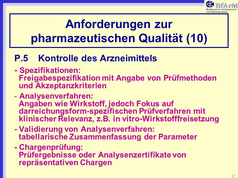Bundesinstitut für Arzneimittel und Medizinprodukte 17 Anforderungen zur pharmazeutischen Qualität (10) P.5Kontrolle des Arzneimittels - Spezifikation