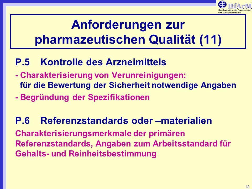 Bundesinstitut für Arzneimittel und Medizinprodukte 18 Anforderungen zur pharmazeutischen Qualität (11) P.5Kontrolle des Arzneimittels - Charakterisie