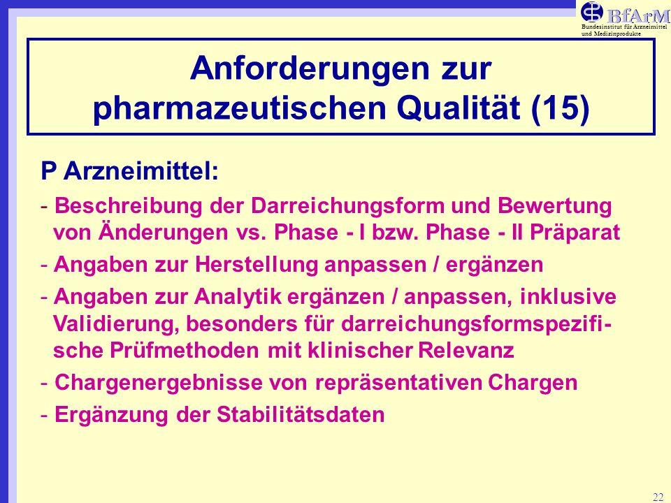 Bundesinstitut für Arzneimittel und Medizinprodukte 22 Anforderungen zur pharmazeutischen Qualität (15) P Arzneimittel: - Beschreibung der Darreichung