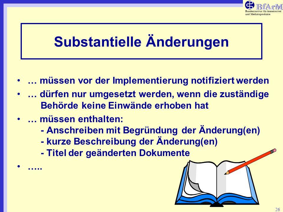 Bundesinstitut für Arzneimittel und Medizinprodukte 26 Substantielle Änderungen … müssen vor der Implementierung notifiziert werden … dürfen nur umges