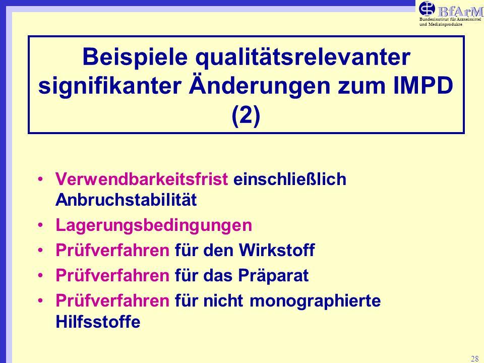 Bundesinstitut für Arzneimittel und Medizinprodukte 28 Beispiele qualitätsrelevanter signifikanter Änderungen zum IMPD (2) Verwendbarkeitsfrist einsch