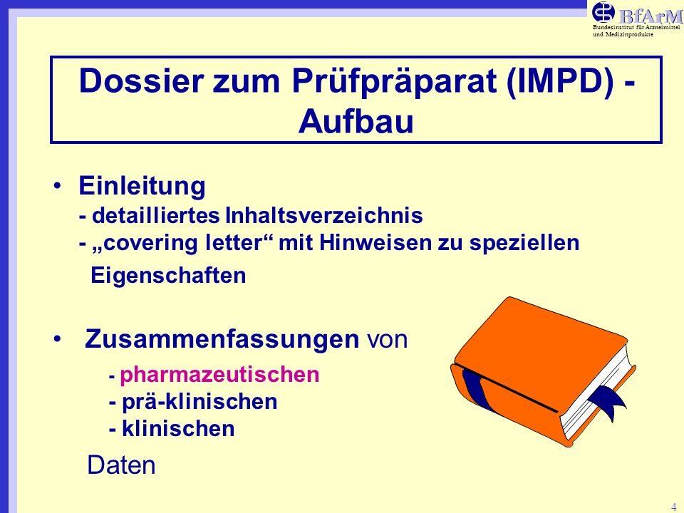 Bundesinstitut für Arzneimittel und Medizinprodukte 4 Dossier zum Prüfpräparat (IMPD) - Aufbau Einleitung - detailliertes Inhaltsverzeichnis - coverin