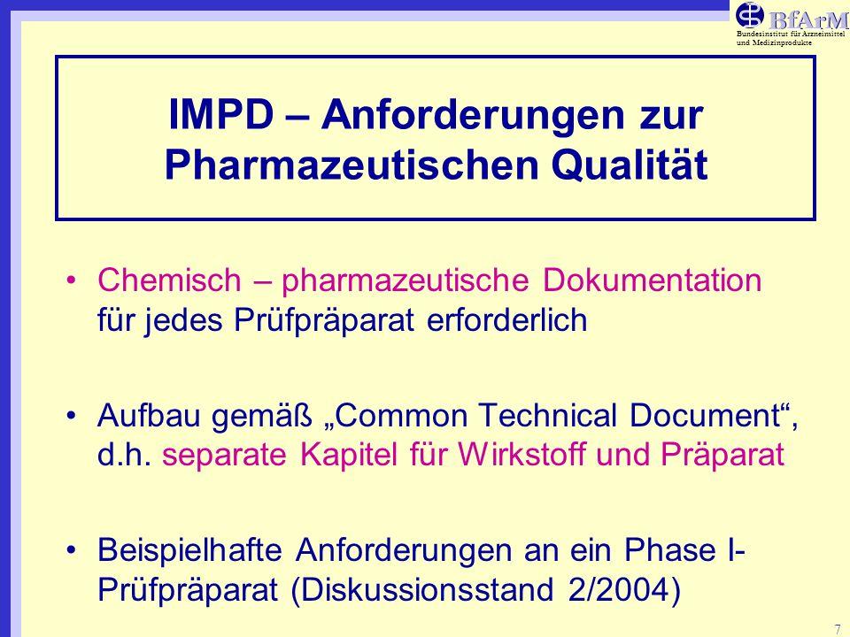 Bundesinstitut für Arzneimittel und Medizinprodukte 7 IMPD – Anforderungen zur Pharmazeutischen Qualität Chemisch – pharmazeutische Dokumentation für