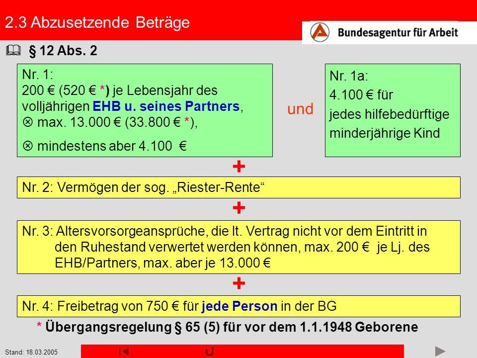 Stand: 18.03.2005 2.3 Abzusetzende Beträge Nr. 1: 200 (520 *) je Lebensjahr des volljährigen EHB u. seines Partners, max. 13.000 (33.800 *), mindesten