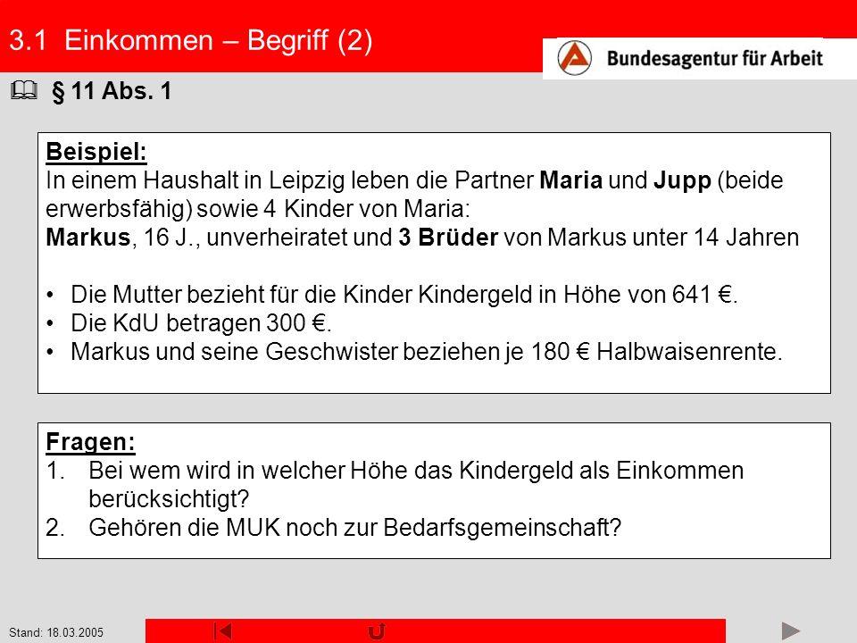 Stand: 18.03.2005 3.1 Einkommen – Begriff (2) § 11 Abs. 1 Beispiel: In einem Haushalt in Leipzig leben die Partner Maria und Jupp (beide erwerbsfähig)