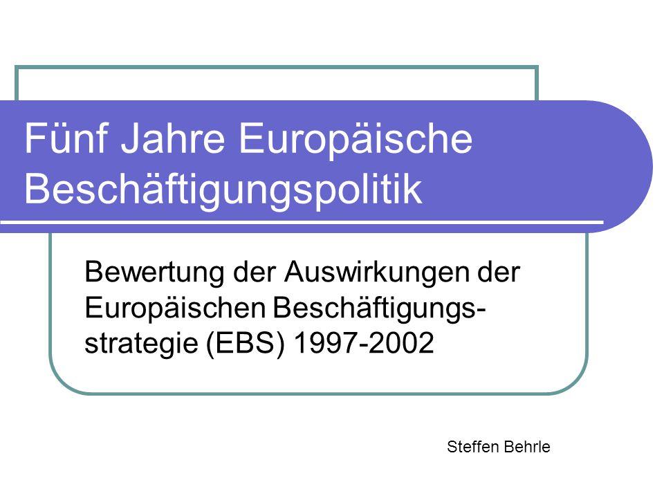 Fünf Jahre Europäische Beschäftigungspolitik Bewertung der Auswirkungen der Europäischen Beschäftigungs- strategie (EBS) 1997-2002 Steffen Behrle