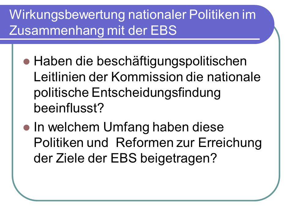 Wirkungsbewertung nationaler Politiken im Zusammenhang mit der EBS Haben die beschäftigungspolitischen Leitlinien der Kommission die nationale politis