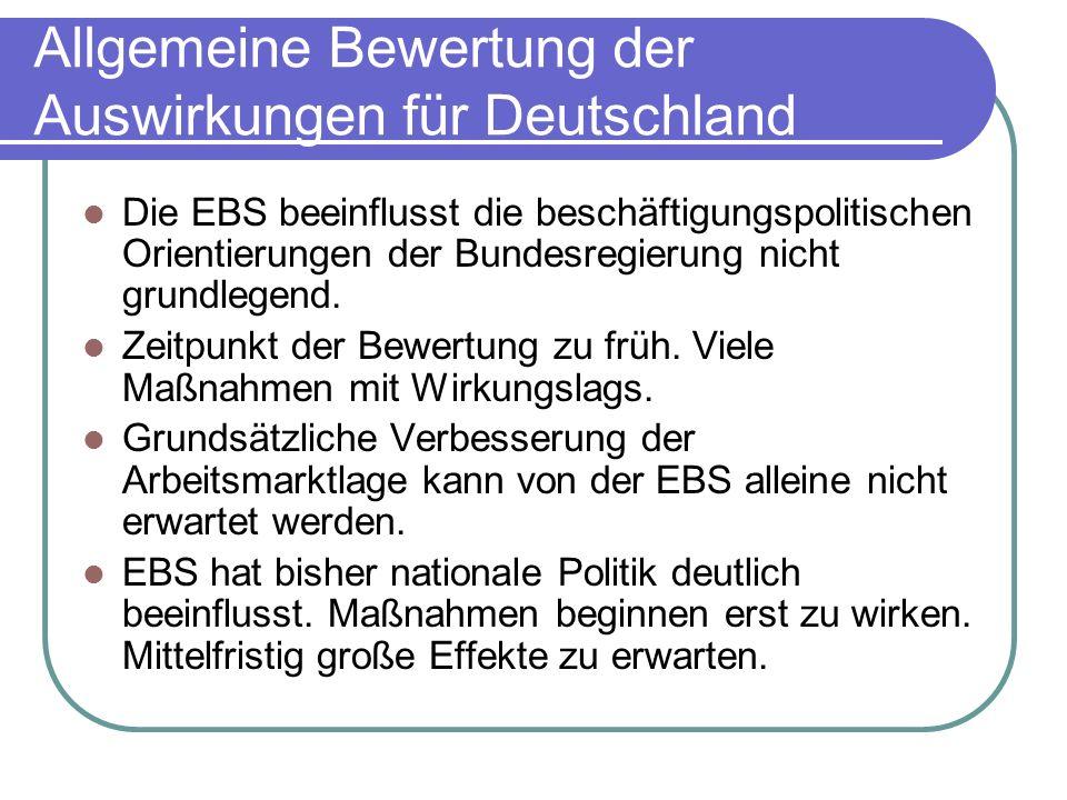 Allgemeine Bewertung der Auswirkungen für Deutschland Die EBS beeinflusst die beschäftigungspolitischen Orientierungen der Bundesregierung nicht grund