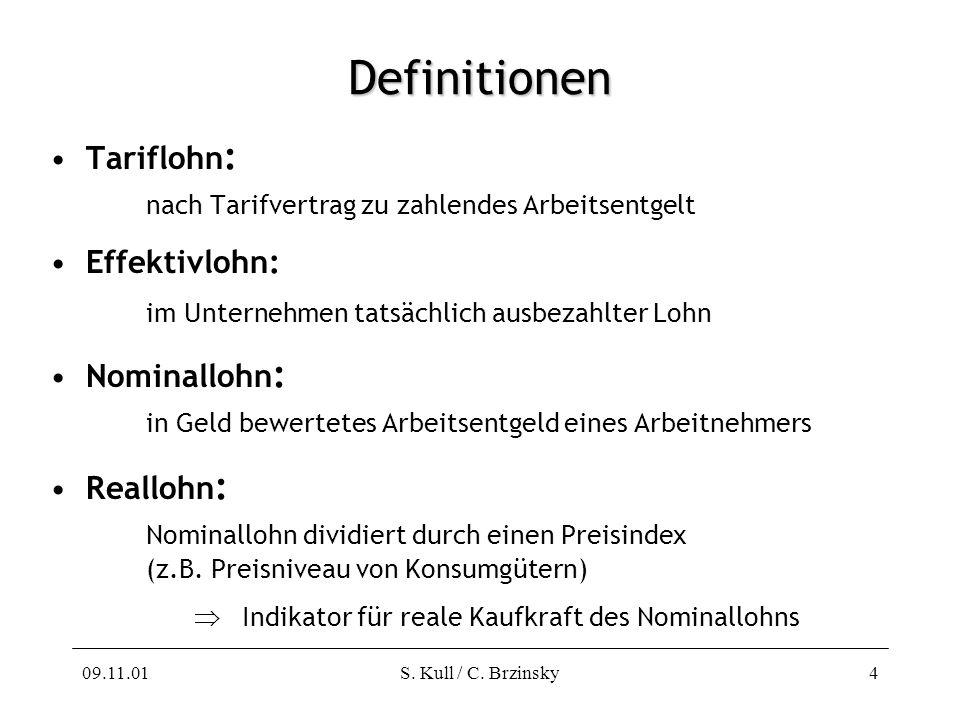 09.11.01S. Kull / C. Brzinsky4 Definitionen Tariflohn : nach Tarifvertrag zu zahlendes Arbeitsentgelt Effektivlohn: im Unternehmen tatsächlich ausbeza