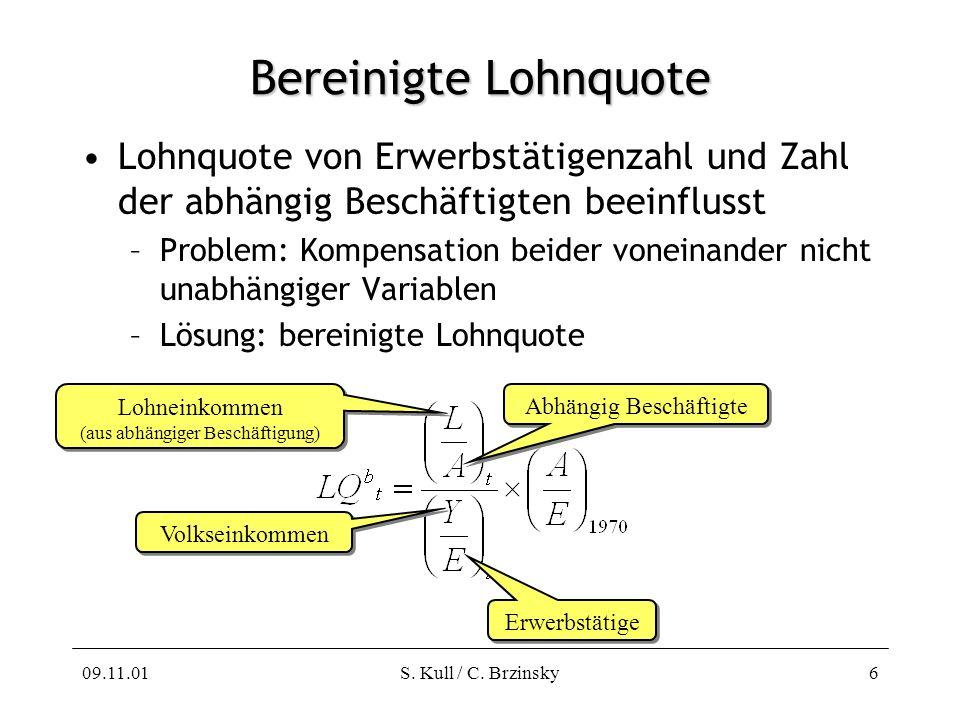 09.11.01S. Kull / C. Brzinsky6 Bereinigte Lohnquote Lohnquote von Erwerbstätigenzahl und Zahl der abhängig Beschäftigten beeinflusst –Problem: Kompens