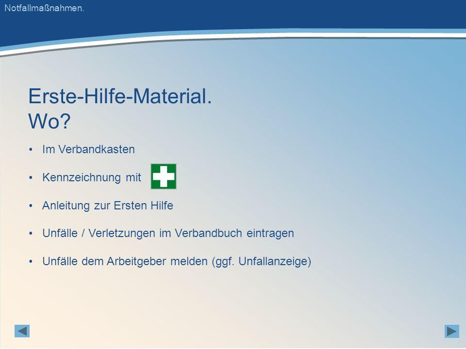 Im Verbandkasten Kennzeichnung mit Anleitung zur Ersten Hilfe Unfälle / Verletzungen im Verbandbuch eintragen Unfälle dem Arbeitgeber melden (ggf.