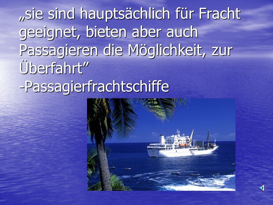 sie sind hauptsächlich für Fracht geeignet, bieten aber auch Passagieren die Möglichkeit, zur Überfahrt
