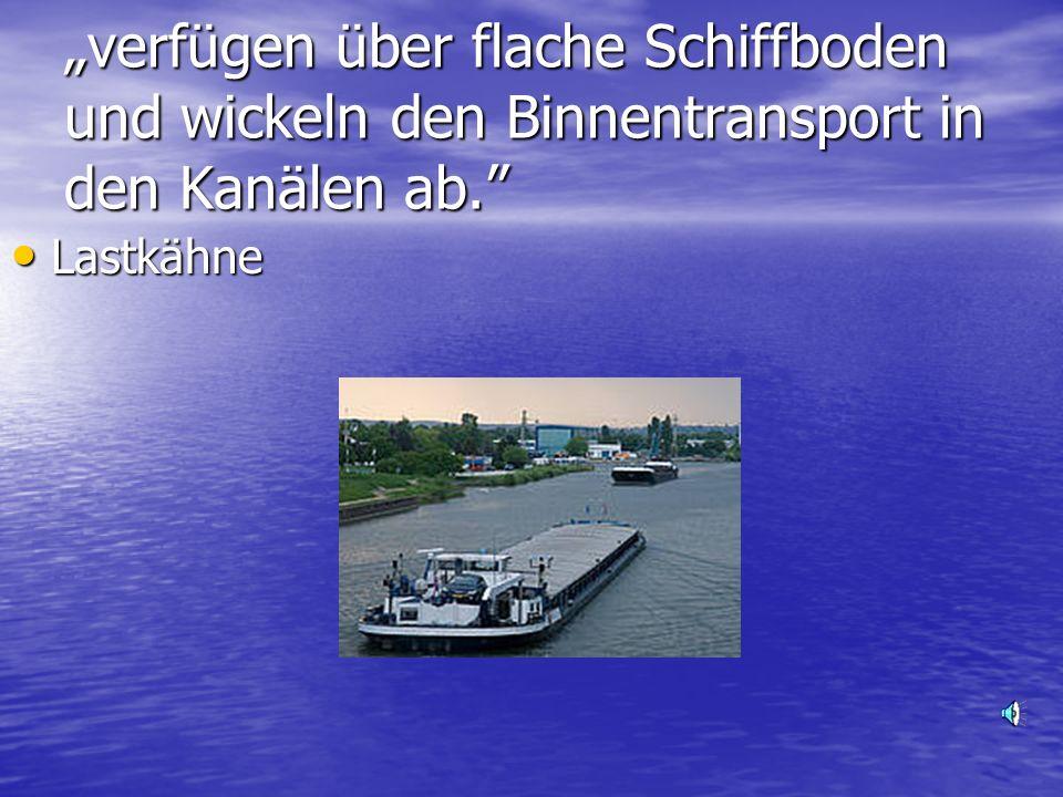 verfügen über flache Schiffboden und wickeln den Binnentransport in den Kanälen ab.
