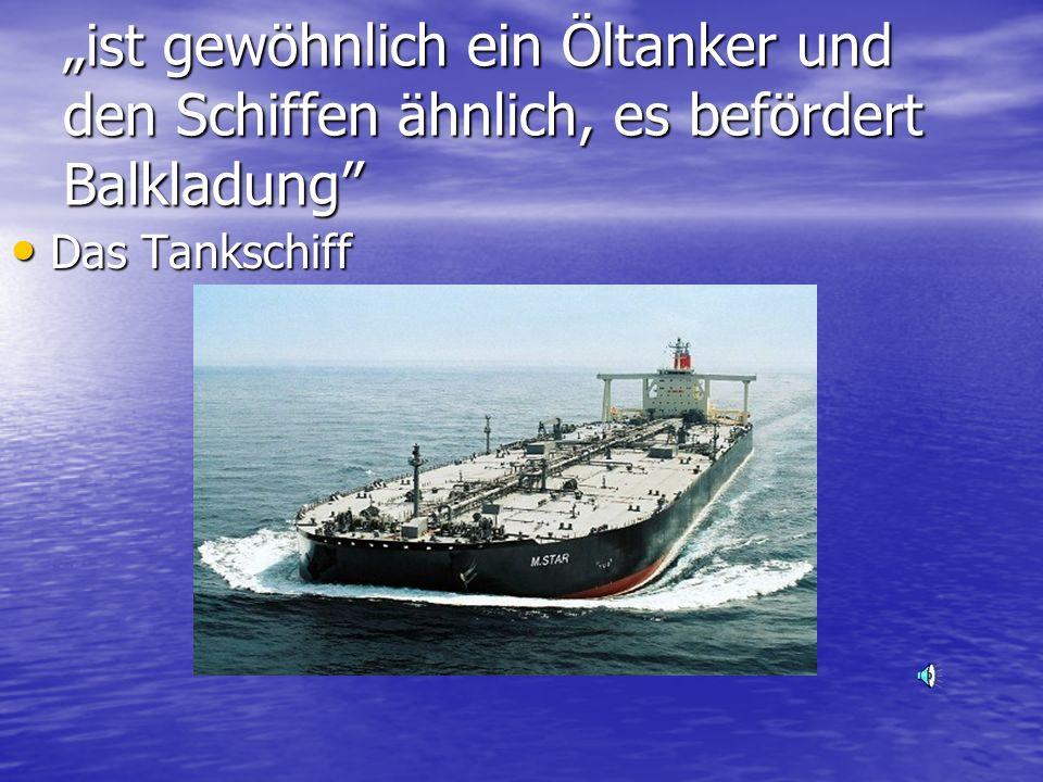ist gewöhnlich ein Öltanker und den Schiffen ähnlich, es befördert Balkladung