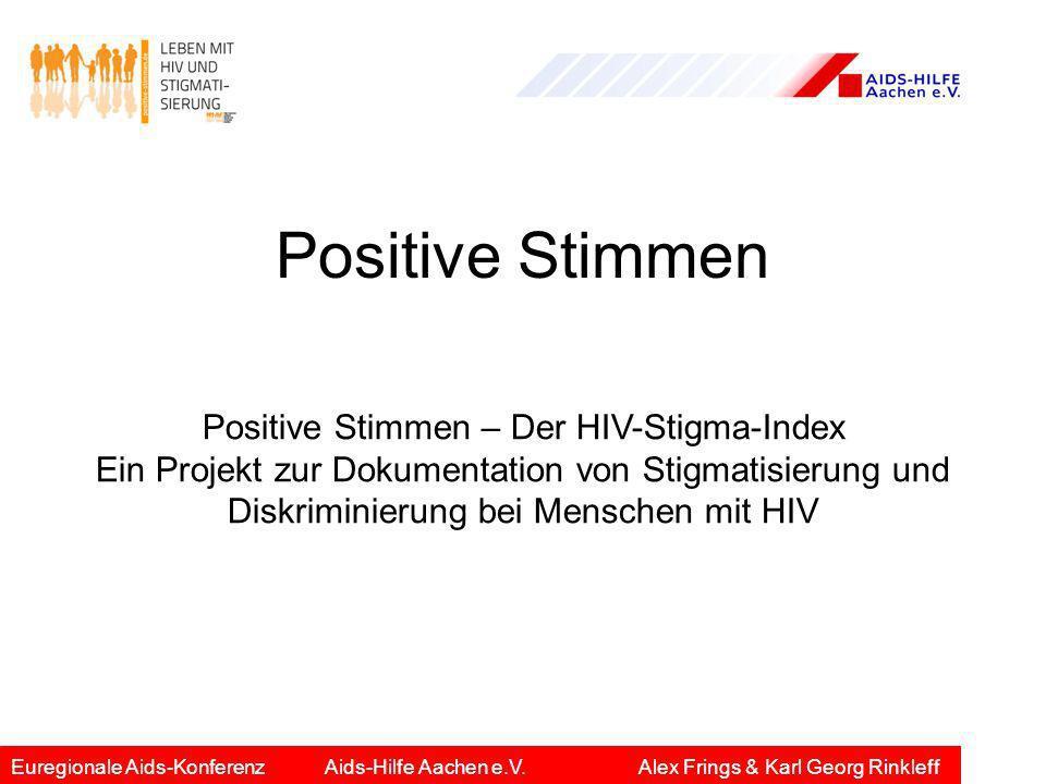 Positive Stimmen Euregionale Aids-KonferenzAids-Hilfe Aachen e.V.Alex Frings & Karl Georg Rinkleff Positive Stimmen – Der HIV-Stigma-Index Ein Projekt