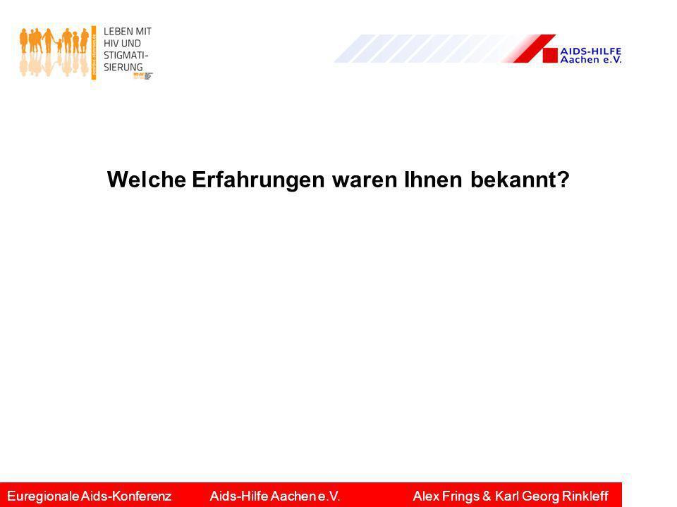 Welche Erfahrungen waren Ihnen bekannt? Euregionale Aids-KonferenzAids-Hilfe Aachen e.V.Alex Frings & Karl Georg Rinkleff