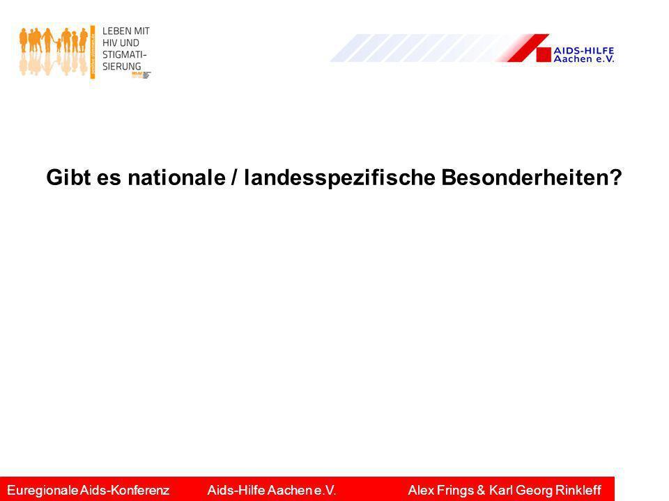 Gibt es nationale / landesspezifische Besonderheiten? Euregionale Aids-KonferenzAids-Hilfe Aachen e.V.Alex Frings & Karl Georg Rinkleff