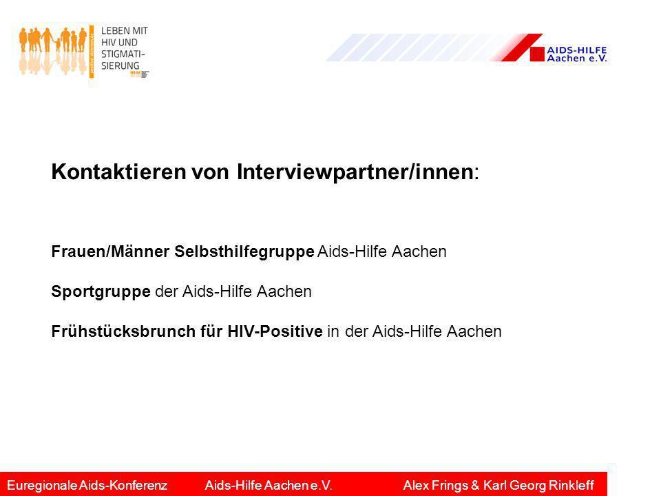 Kontaktieren von Interviewpartner/innen: Frauen/Männer Selbsthilfegruppe Aids-Hilfe Aachen Sportgruppe der Aids-Hilfe Aachen Frühstücksbrunch für HIV-