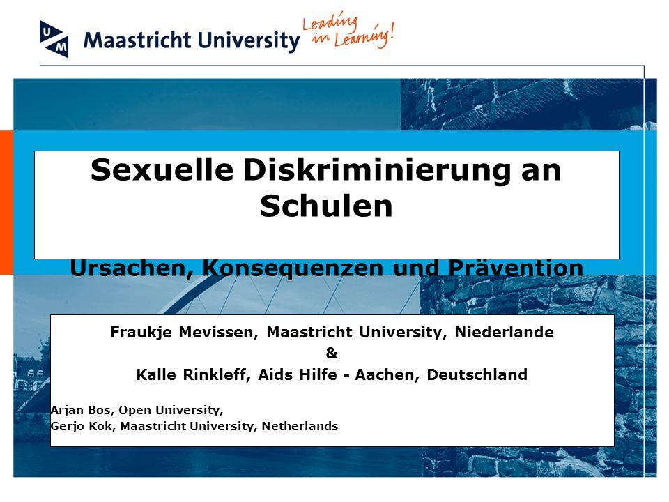 Sexuelle Diskriminierung an Schulen Ursachen, Konsequenzen und Prävention Fraukje Mevissen, Maastricht University, Niederlande & Kalle Rinkleff, Aids