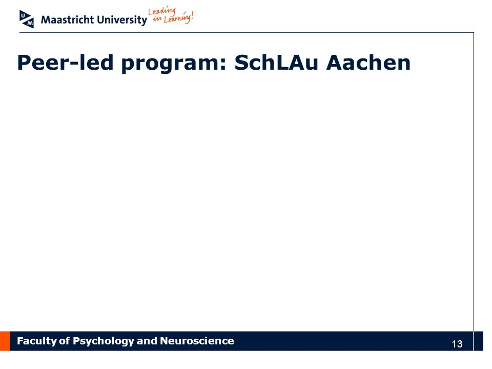 Faculty of Psychology and Neuroscience 13 Peer-led program: SchLAu Aachen