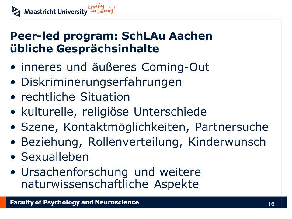 Faculty of Psychology and Neuroscience Peer-led program: SchLAu Aachen übliche Gesprächsinhalte inneres und äußeres Coming-Out Diskriminerungserfahrun