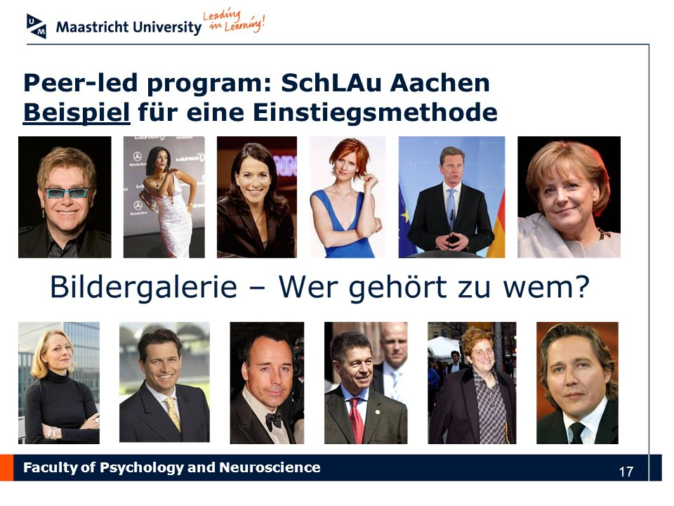 Faculty of Psychology and Neuroscience Peer-led program: SchLAu Aachen Beispiel für eine Einstiegsmethode 17