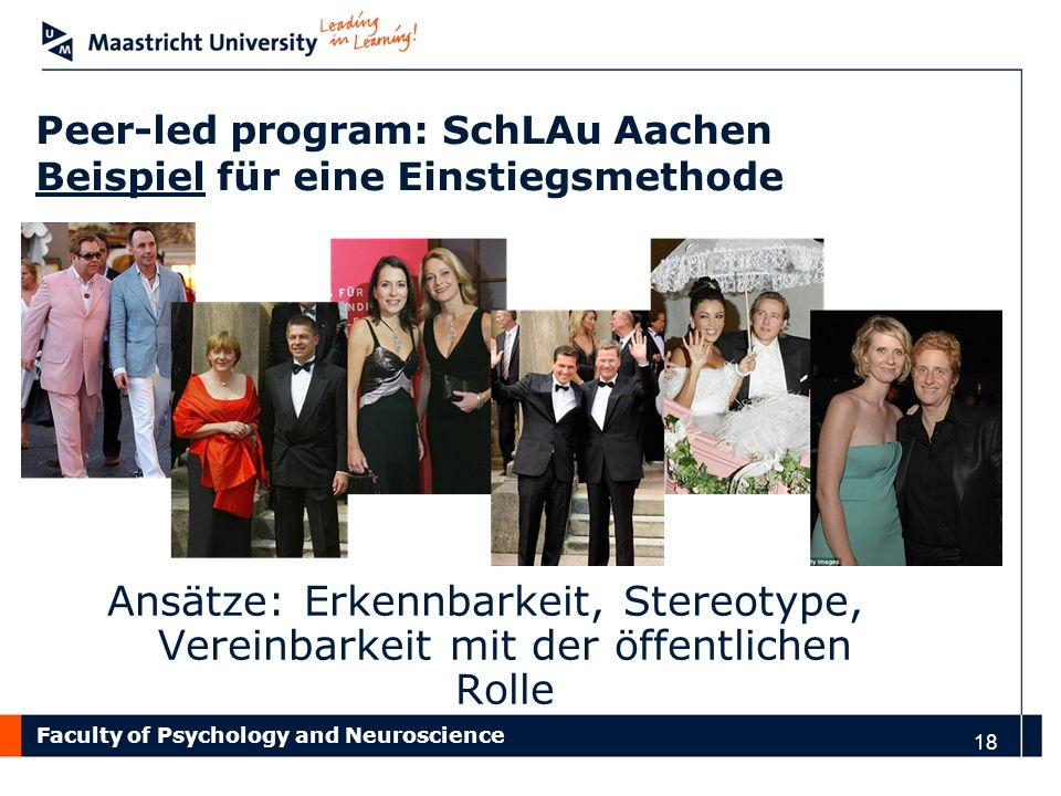 Faculty of Psychology and Neuroscience Peer-led program: SchLAu Aachen Beispiel für eine Einstiegsmethode 18 Ansätze: Erkennbarkeit, Stereotype, Vereinbarkeit mit der öffentlichen Rolle